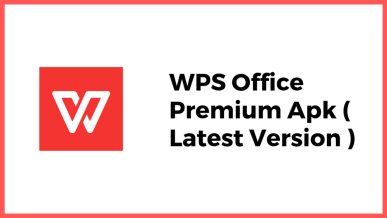 WPS Office Cracked APK 12.6.3 Latest Version 2020 Free Download