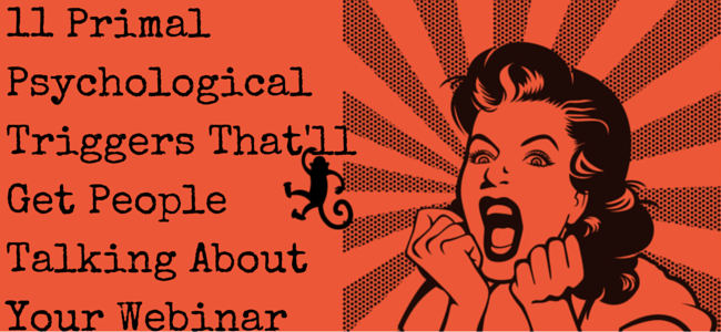 """11 primal psychological triggers that'll get people talking about your webinar"" quote"