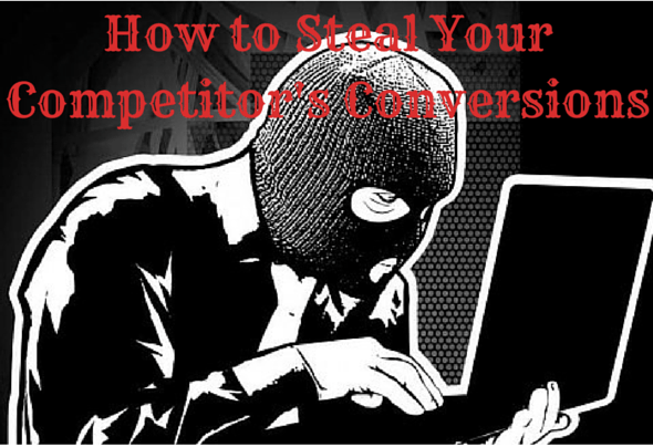 man in ski mask on laptop with caption: how to steal your competitors conversions