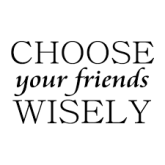 Image result for CHOOSE YOUR FRIENDS WISELY