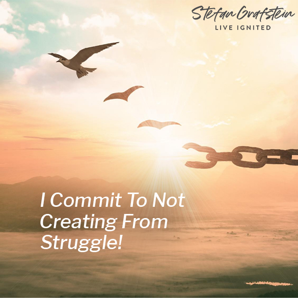 I Commit to Not Creating From Struggle!