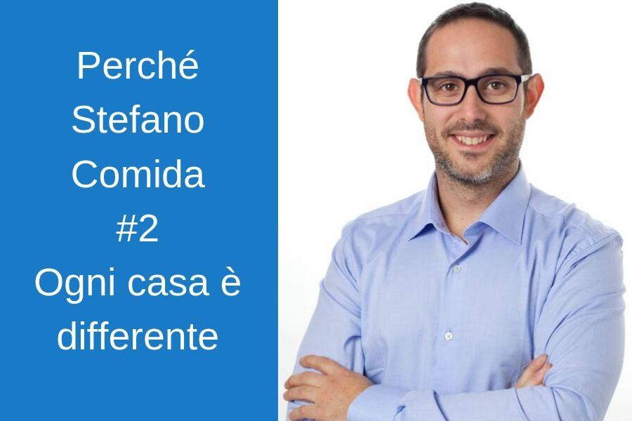 Perchè Stefano Comida: Ogni casa è differente