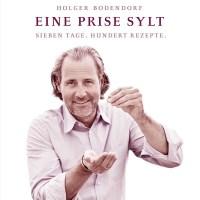"Holger Bodendorf | ""Eine Prise Sylt: Sieben Tage. Hundert Rezepte."""