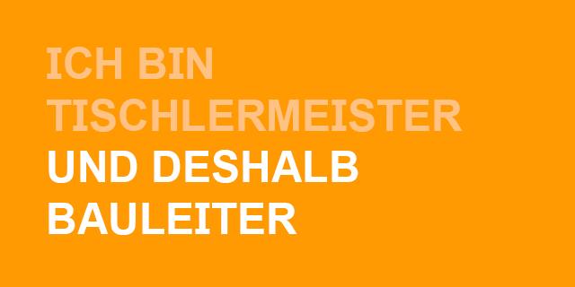 ich_bin_tischlermeister_und_deshalb_bauleiter_