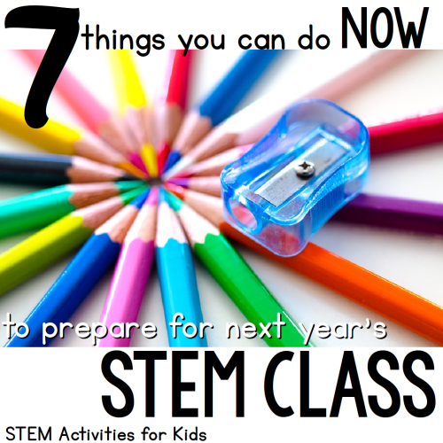 Get ready for next year's STEM class with these 7 tips!