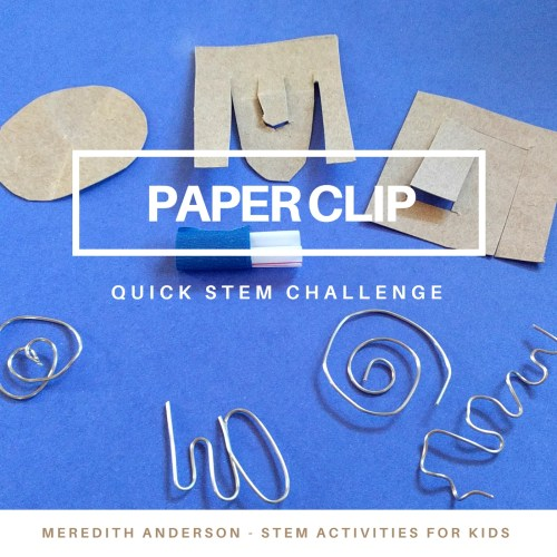 Quick STEM Challenge - Design and Create a Paper Clip! Meredith Anderson - Momgineer for STEM Activities for Kids