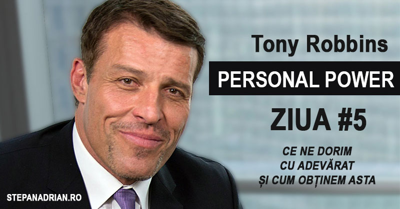 Tony Robbins Personal Power: Ce ne dorim cu ADEVĂRAT și cum obținem asta (#5)