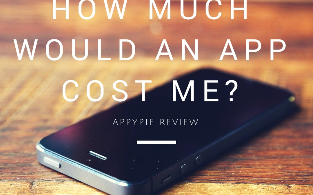 How much would an app cost me? AppyPie Review