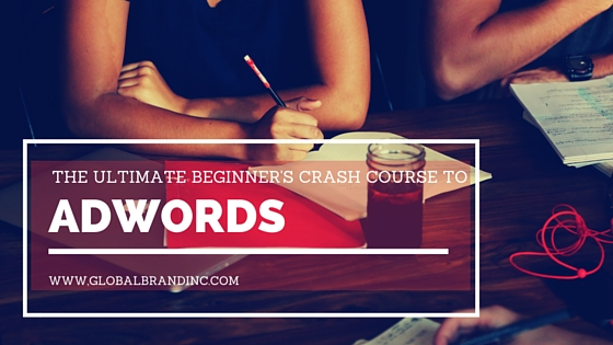 The Ultimate Beginner's Crash Course to AdWords