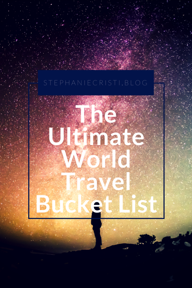 Stephanie Cristi shares her ultimate world travel bucket list in the hopes that she will inspire readers to see more of the world. #travel #wanderlust #worldtraveler