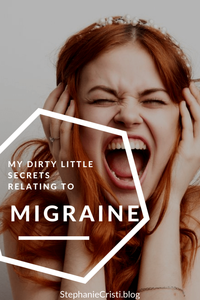 30 of my Dirty Little Secrets When it Comes to Migraine