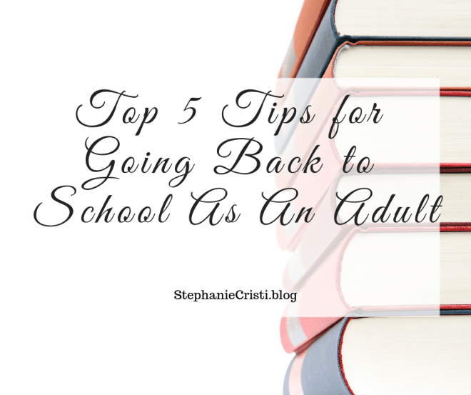 StephanieCristi offers her top 5 tips for going back to school as an adult. School is difficult enough as it is! Use these tips to simplify your life.