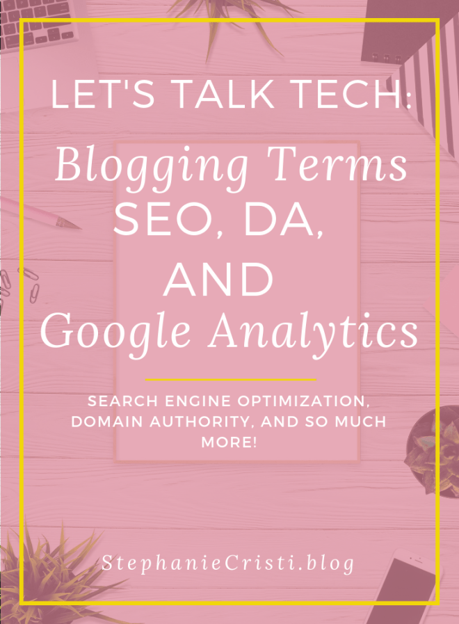 Let's Talk Tech: Blogging Terms such as SEO, DA, and the Powerful Google Analytics
