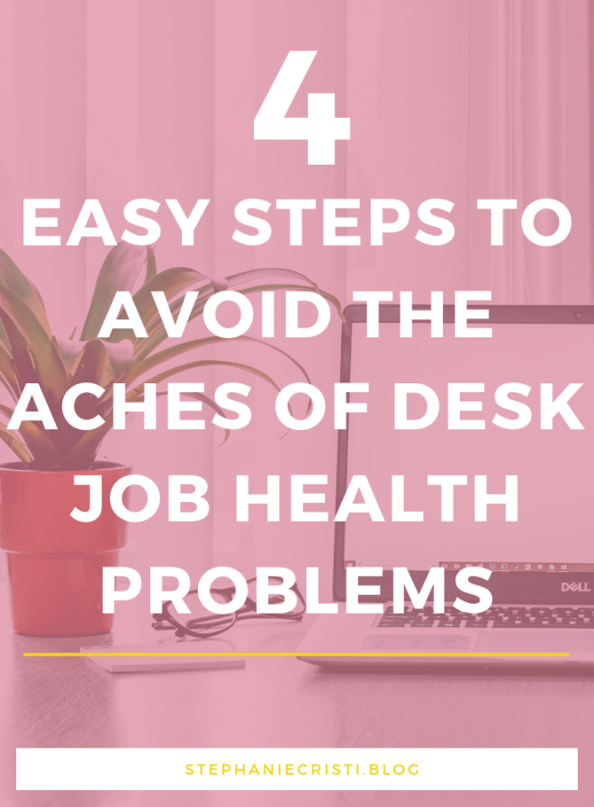 Desk Job Health Problems: 4 Easy Steps to Avoiding the Aches and Pains