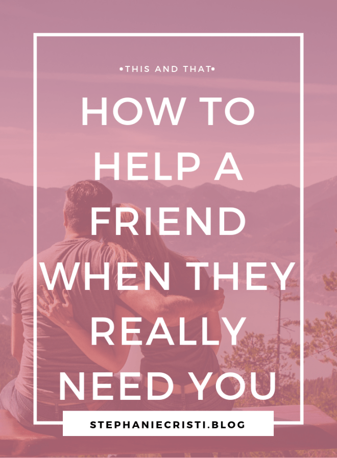 How To Help A Friend When They Really Need You