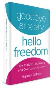 Goodbye Anxiety Hello Freedom Book