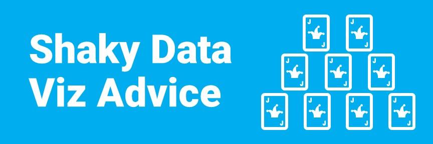 Shaky Data Viz Advice
