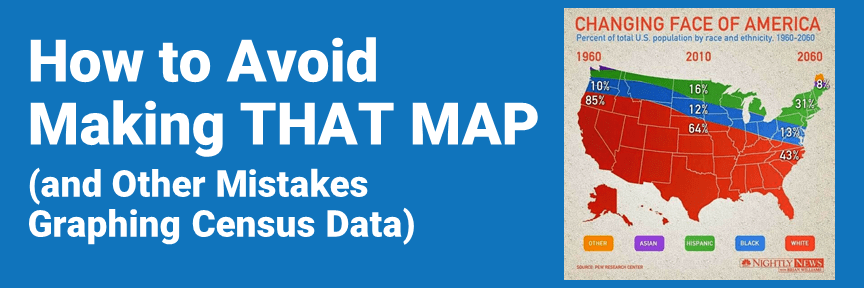 How to Avoid Making THAT MAP (and Other Mistakes Graphing Census Data)