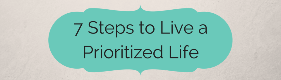 7 Steps to Live a Prioritized Life-banner