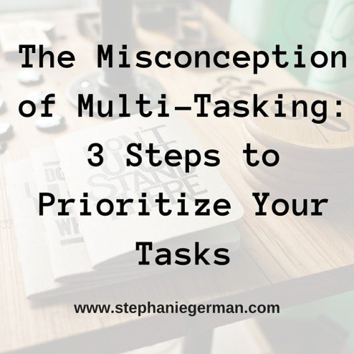 The Misconception of Multi-Tasking- 3 Steps to Prioritize Your Tasks