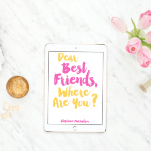 Dear Best Friends, Where Are You? - StephanieMayWilson.com