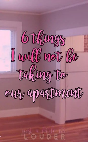 6 things i will not be taking to our apartment // just a little bit louder