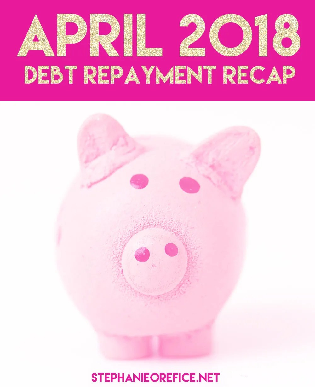 April 2018 Debt Repayment Recap