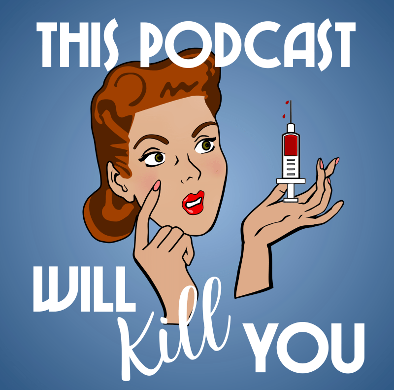 My 5 favorite podcasts // This Podcast Will Kill You