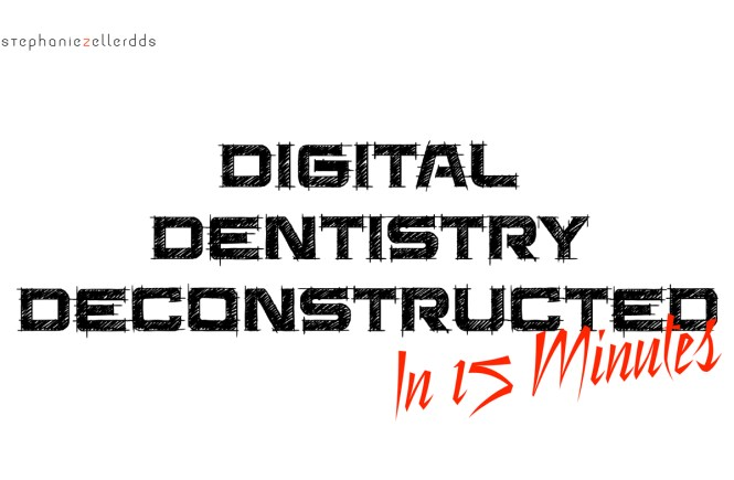 32018 digital dentistry deconstructed in 15 minutes tacoma wa
