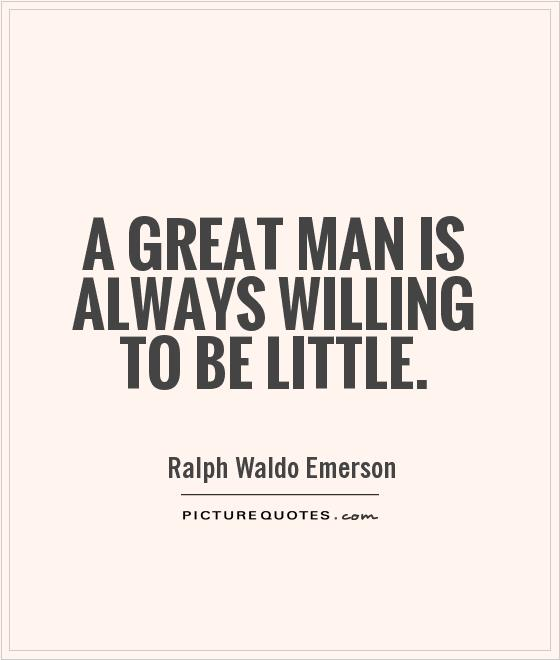 a-great-man-is-always-willing-to-be-little-quote-1