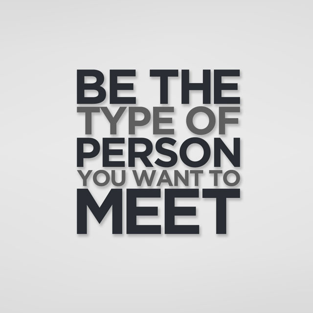 be-the-type-of-person-you-want-to-meet