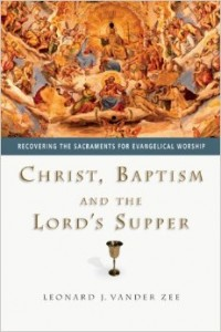The cover of Vander Zee's Christ, Baptism and the Lord's Supper