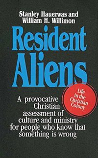 The cover of Hauerwas and Willimon's Resident Aliens