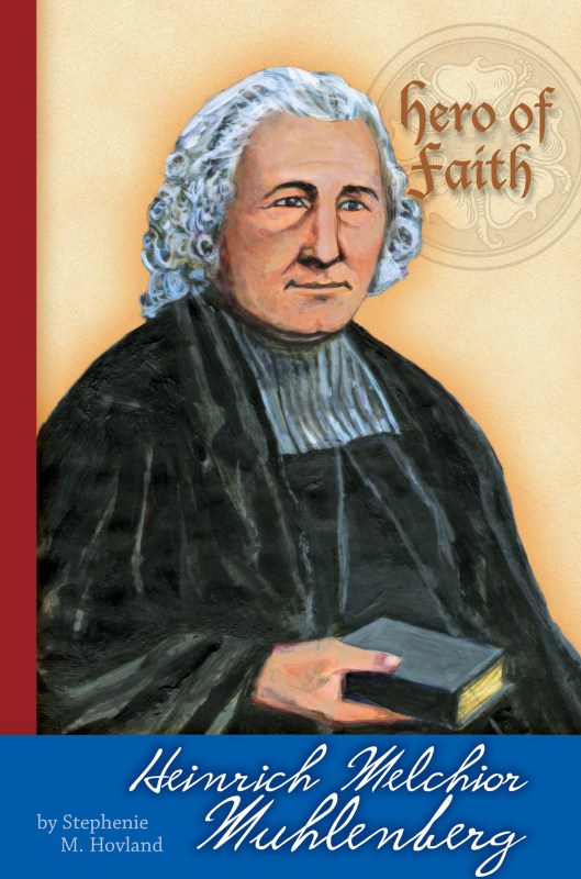 Hero of Faith – Heinrich Melchior Muhlenberg