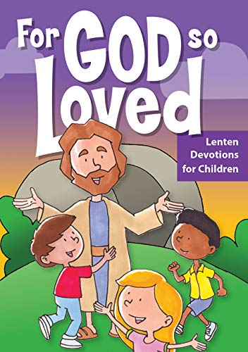 For God So Loved: Lenten Devotions for Children