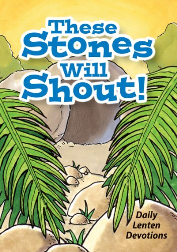 These Stones Will Shout: Daily Lenten Devotions for Children