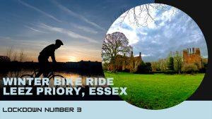 Winter Bike Ride to Leez Priory, Essex During Lockdown Number 3