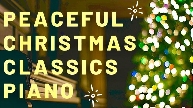PEACEFUL CHRISTMAS CLASSICS / INSTRUMENTAL PIANO SONGS
