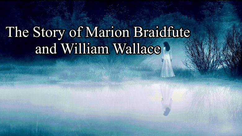 The Story of Marion Braidfute - Maiden of Lanark and William Wallace