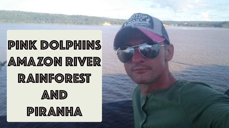 Beautiful Pink Dolphins   Amazon River   Amazon Rainforest and Piranha   Stephen and Yhana   Vlog 28