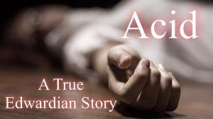 Acid | A True Edwardian Story of Tragic Events