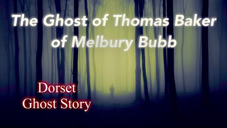 The Ghost Of Thomas Baker Of Melbury Bubb   Dorset Ghost Story