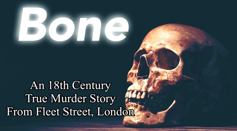Bone | An 18th Century True Murder Story From Fleet Street, London
