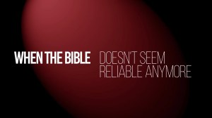link to video When the Bible Doesn't Seem Reliable Anymore