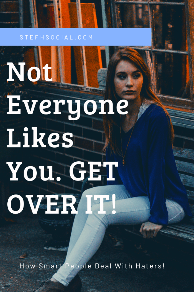 Not everyone likes you.