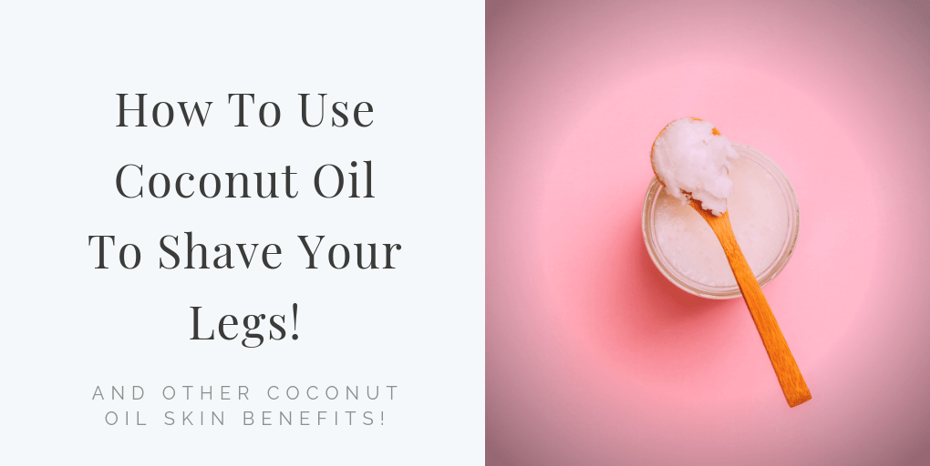 how to use coconut oil to shave your legs