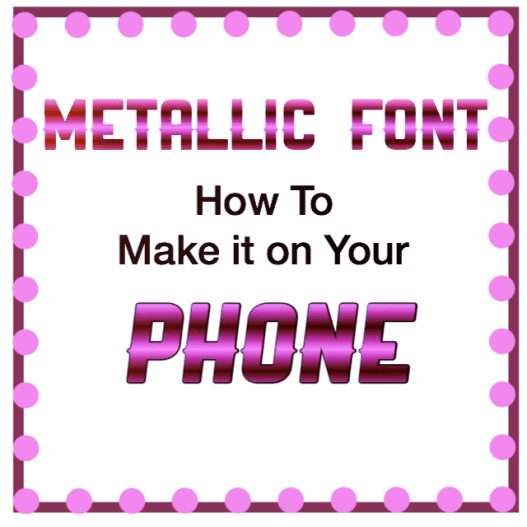 how to make metallic font on your phone