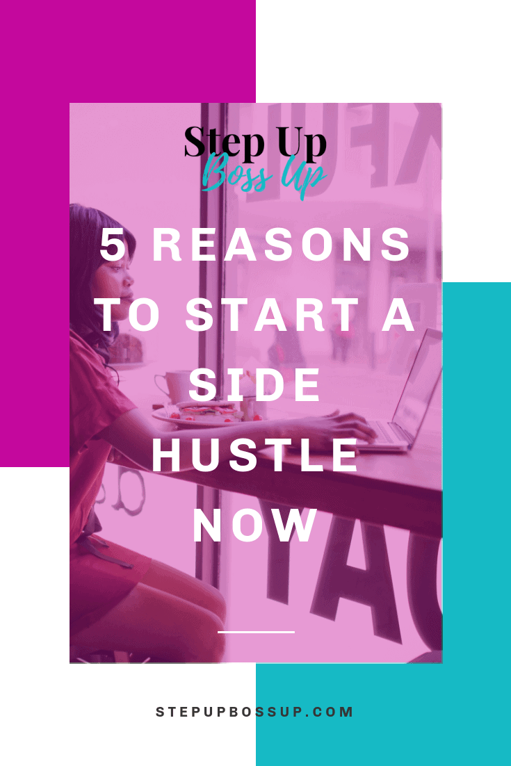 5 REASONS TO START A SIDE HUSTLE NOW AND 3 QUESTIONS TO ASK BEFORE YOU GET STARTED – side hustles uk – side hustle – side hustle ideas – side hustle ideas uk – passive income – side hustle woman – side hustle for introverts – side hustle business | stepupbossup.com