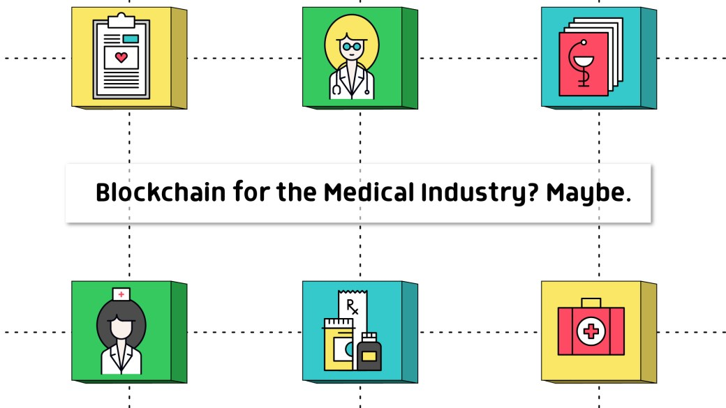 Blockchain for the Medical Industry? Maybe.