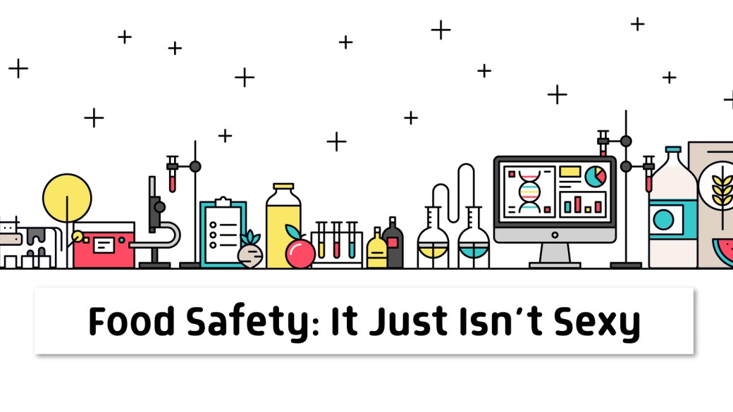 Food Safety: It Just Isn't Sexy